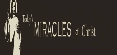 Todays Miracles of Christ